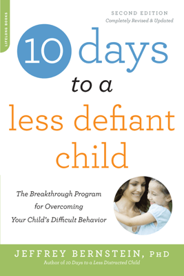10 Days to a Less Defiant Child, second edition - Jeffrey Bernstein Ph.D.