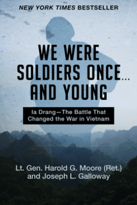 We Were Soldiers Once ... and Young - Lt. Gen. Harold G. Moore & Joseph L. Galloway