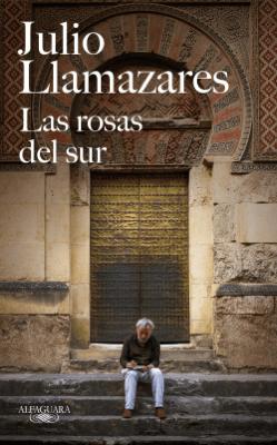 Las rosas del sur - Julio Llamazares pdf download