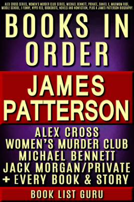 James Patterson Books in Order: Alex Cross series, Women's Murder Club series, Michael Bennett, Private, Daniel X, Maximum Ride, Middle School, I Funny, NYPD Red, Bookshots, novels and nonfiction, plus a James Patterson biography. - Book List Guru