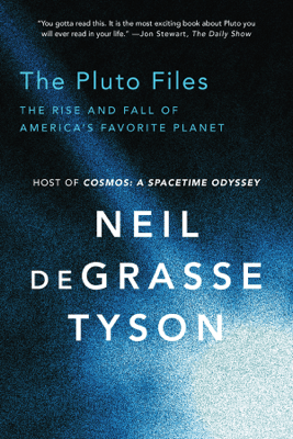 The Pluto Files: The Rise and Fall of America's Favorite Planet - Neil de Grasse Tyson