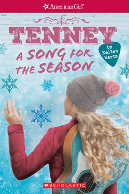A Song for the Season (American Girl: Tenney Grant, Book 4) - Kellen Hertz