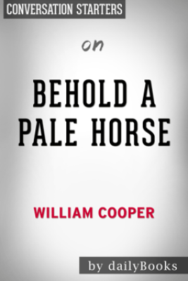 Behold a Pale Horse by Milton William Cooper: Conversation Starters - Daily Books
