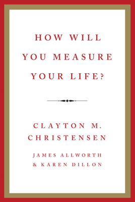 How Will You Measure Your Life? - Clayton M. Christensen, James Allworth & Karen Dillon pdf download