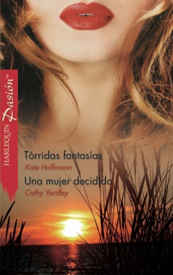 Tórridas fantasías/Una mujer decidida - Cathy Yardley & Kate Hoffmann pdf download