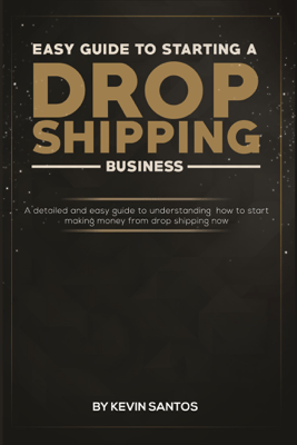 Easy Guide To Starting A Drop Shipping Business - Kevin Santos