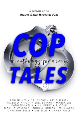 Cop Tales an Anthology for a Cause - T.R. Cupak, Abbi Glines, Kat T. Masen, Kimberly Knight, Jess Bryant, Maren Lee, Kathleen Kelly, J. L. Perry, S. Cole, Martha Sweeney, Nicole Loufas, M. Clarke, Christine Besze, Dee Ellis & Linnea Valle pdf download