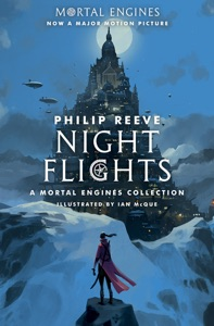 Night Flights: A Mortal Engines Collection - Philip Reeve pdf download