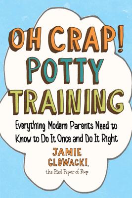 Oh Crap! Potty Training - Jamie Glowacki