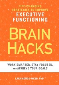 BRAIN HACKS: Life-Changing Strategies to Improve Executive Functioning - Lara Honos-Webb, PhD pdf download