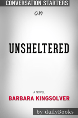 Unsheltered: A Novel by Barbara Kingsolver: Conversation Starters - Daily Books