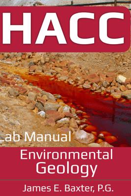Environmental Geology Lab Manual - James E. Baxter, P.G.