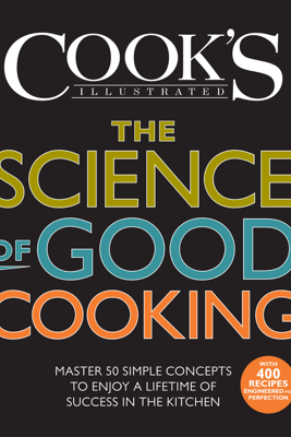 The Science of Good Cooking - Cook's Illustrated