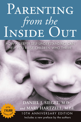 Parenting from the Inside Out - Daniel J. Siegel, MD & Mary Hartzell