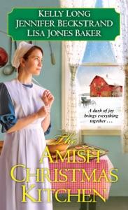 The Amish Christmas Kitchen - Kelly Long, Jennifer Beckstrand & Lisa Jones Baker pdf download