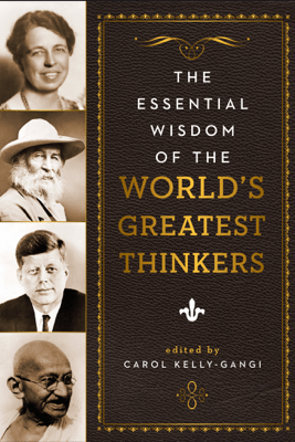 The Essential Wisdom of the World's Greatest Thinkers - Carol Kelly-Gangi