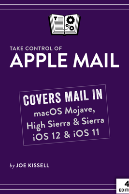 Take Control of Apple Mail, Fourth Edition - Joe Kissell