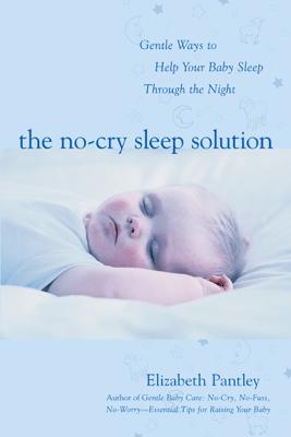 The No-Cry Sleep Solution: Gentle Ways to Help Your Baby Sleep Through the Night - Elizabeth Pantley