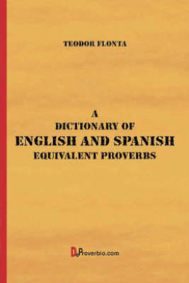 A Dictionary of English and Spanish Equivalent Proverbs - Teodor Flonta