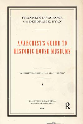 Anarchist's Guide to Historic House Museums - Franklin D Vagnone & Deborah E Ryan