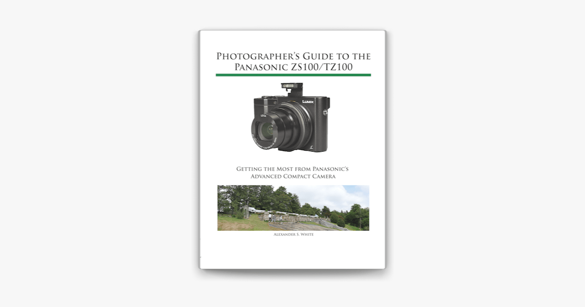 ‎Photographer's Guide to the Panasonic ZS100/TZ100 on