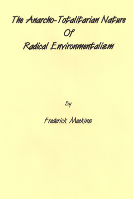 The Anarcho-Totalitarian Nature Of Radical Environmentalism - Frederick Meekins