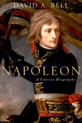 Napoleon: A Concise Biography - David A. Bell