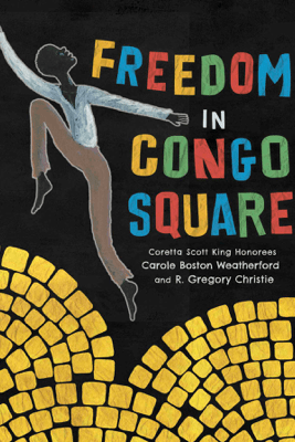 Freedom in Congo Square - Carole Boston Weatherford & R. Gregory Christie