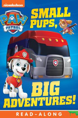 Small Pups, Big Adventures (PAW Patrol) (Enhanced Edition) - Nickelodeon Publishing