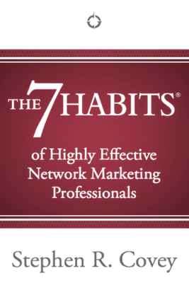 The 7 Habits of Highly Effective Network Marketing Professionals - Stephen R. Covey