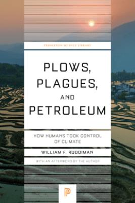 Plows, Plagues, and Petroleum - William F. Ruddiman