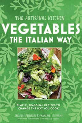 The Artisanal Kitchen: Vegetables the Italian Way - Andrew Feinberg