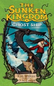 The Sunken Kingdom #1: Ghost Ship - Kim Wilkins & D. M. Cornish pdf download