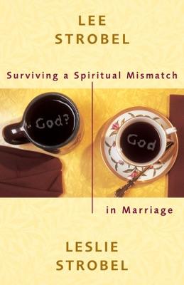 Surviving a Spiritual Mismatch in Marriage - Lee Strobel & Leslie Strobel pdf download