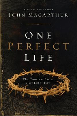 One Perfect Life - John F. MacArthur