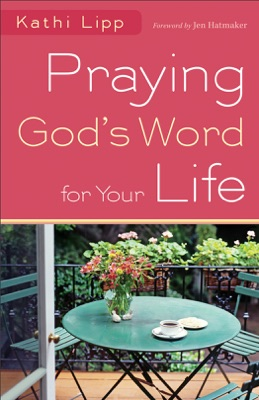 Praying God's Word for Your Life - Kathi Lipp pdf download
