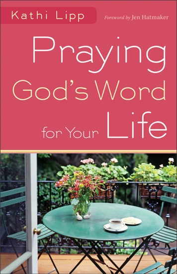 Praying God's Word for Your Life by Kathi Lipp PDF Download