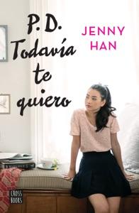 P.D. Todavía te quiero (Edición mexicana) - Jenny Han pdf download