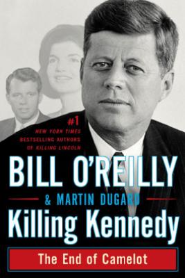 Killing Kennedy - Bill O'Reilly & Martin Dugard