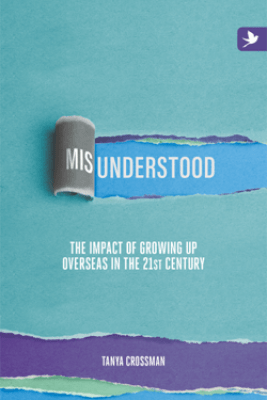 Misunderstood: The Impact Of Growing Up Overseas In The 21st Century - Tanya Crossman