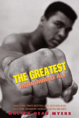 The Greatest: Muhammad Ali - Walter Dean Myers