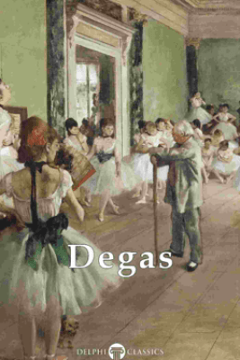 Delphi Complete Works of Edgar Degas (Illustrated) - Edgar Degas