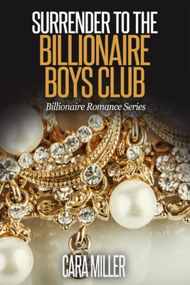 Surrender to the Billionaire Boys Club - Cara Miller pdf download
