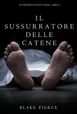 Il sussurratore delle catene (Un Mistero di Riley Paige — Libro 2) - Blake Pierce pdf download