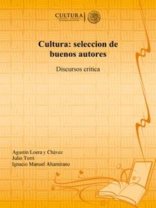 Cultura: seleccion de buenos autores - Agustin Loera y Chavez, Julio Torri & Ignacio Manuel Altamirano pdf download