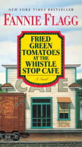 Fried Green Tomatoes at the Whistle Stop Cafe - Fannie Flagg pdf download