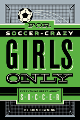 For Soccer-Crazy Girls Only - Erin Downing