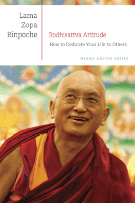 Bodhisattva Attitude: How to Dedicate Your Life to Others - Lama Zopa Rinpoche