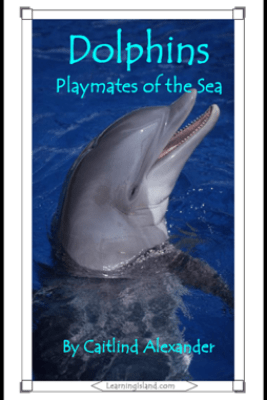 Dolphins: Playmates of the Sea - Caitlind L. Alexander