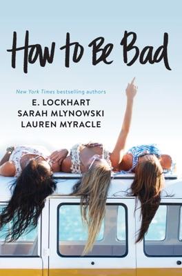 How to Be Bad - Lauren Myracle, E. Lockhart & Sarah Mlynowski pdf download